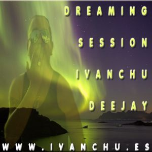 DREAMING SESSION @ IVANCHU DJ