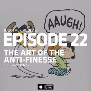 Episode 22 Sazonism 101: The Art of The Anti-Finesse