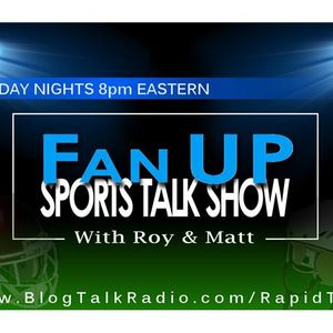 Fan UP Sports Talk Show w/ Roy & Matt