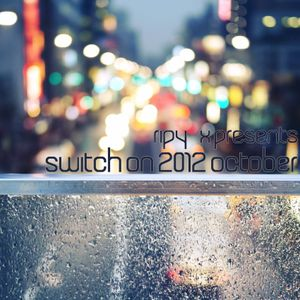 Ripy_X presents Switch On 2012 October