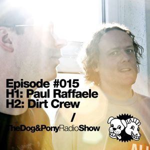 The Dog & Pony Radio Show #015: Guest Dirt Crew