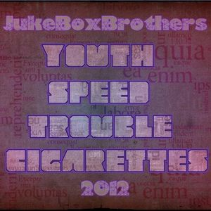 The JukeBoxBrothers - Youth, Speed, Trouble & Cigarettes