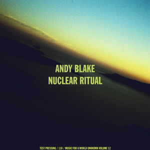 Andy Blake * Nuclear Ritual Music For A World Unknown Vol 12.