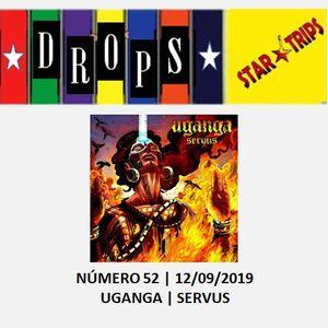 Drops Star Trips nº 52 - 12/09/2019 - Uganga - Servus