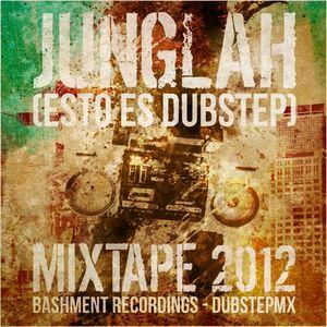 JUNGLAH_ESTO ES DUBSTEP MIXTAPE 2012 ( BASHMENT & DUBSTEPMX )