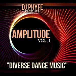AMPLITUDE (Diverse Dance Music) Vol. I (Mixed by DJ PHYFE)