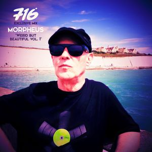 716 Exclusive Mix - Morpheus : Weird But Beautiful Mix Vol. 1