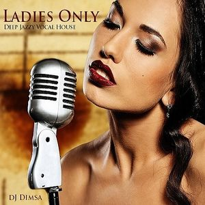 Ladies Only - Deep Jazzy Vocal House (2015)