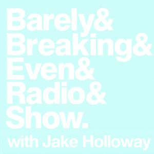 The Barely Breaking Even Show with Jake Holloway - #12 - 3/12/13