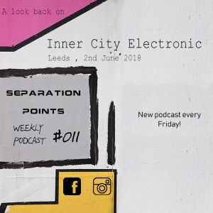 Separation Points Podcast #011 - Inner City Electronic Festival 2018