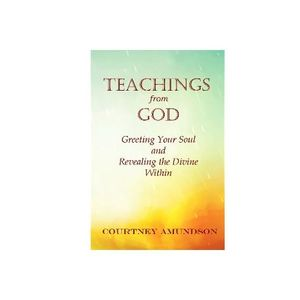 Teachings from God, Greeting Your Soul and Revealing the Divine Within