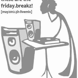 these are the friday.breakz! [5 h livemix] part 1