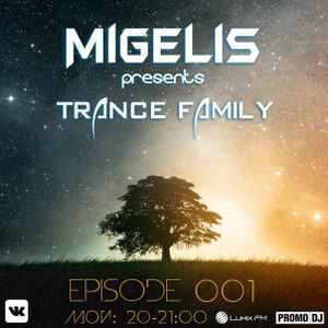 Migelis – Trance Family Episode 001 (13.07.2015)