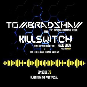 Tom Bradshaw pres. Killswitch 78 [Blast From The Past Special] [October 2017]