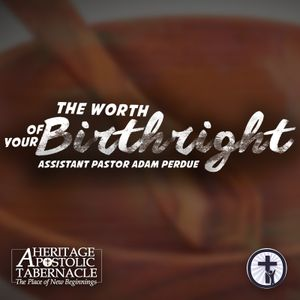 1-8-17 The Worth of Your Birthright - Asst. Pastor Adam Perdue