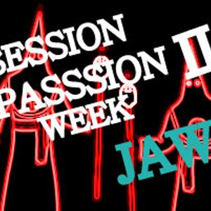 SESSION PASSION WEEK II.... JAW JAW