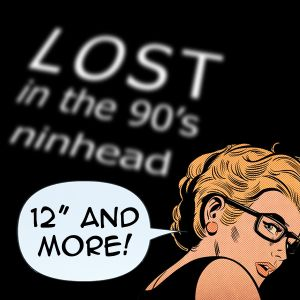 """Lost in the 90's: 12"""" and more!"""
