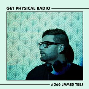 Get Physical Radio #366 (Guestmix by James Teej)