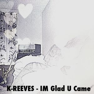 IM Glad U Came - K REEVES