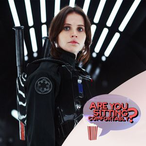 Are You Sitting Comfortably? #90 - Rogue One: A Star Wars Story