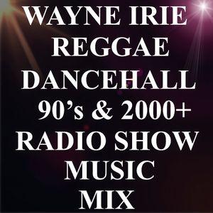 WAYNE IRIE REGGAE DANCEHALL 90'S & 2000+ MUSIC MIX by WAYNE IRIE