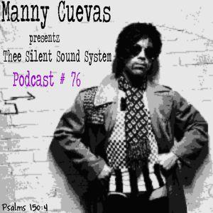Manny Cuevas aka DJ M-TRAXXX presentz Thee Silent Sound System Podcast # 76 - April 30th 2016'