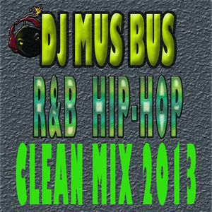 DJ MUS BUS R&B HIP-HOP CLEAN MIX 2013