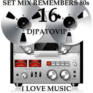 SET MIX REMEMBERS 80s 16 DJPATOVIP