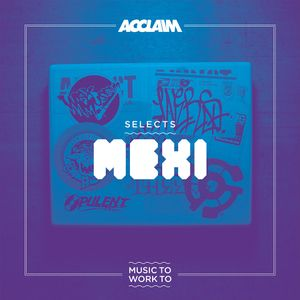 SELECTS: Mexi - Music To Work To