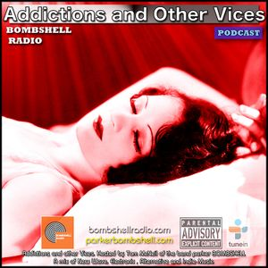Addictions and Other Vices 249 - Bombshell Radio