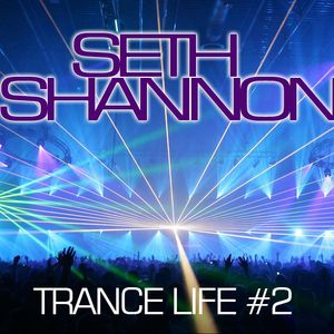 Seth Shannon - Trance Life #2