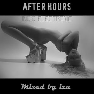 After Hours - Indie Electronic - mixed by IZU