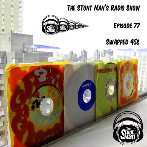 Episode 77-Swapped 45s-The Stunt Man's Radio Show