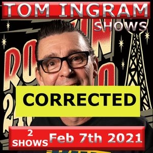 Tom Ingram Shows Feb 7th 2021 - CORRECTED - Rockin 247 Radio