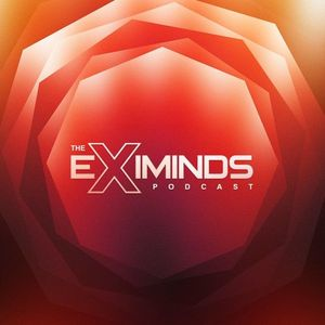 Eximinds - The Eximinds Podcast 048