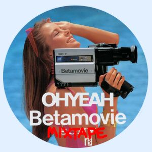 OHYEAH's Betamovie Mixtape (DL in Description)