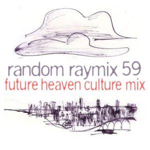 Random raymix 59 - future heaven culture mix