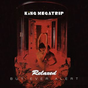 King Megatrip - Relaxed But Ever Alert