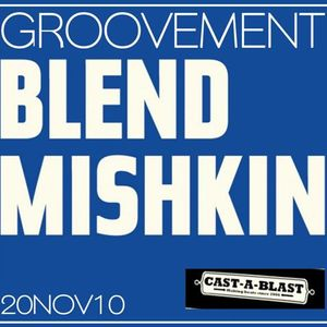 GROOVEMENT // Blend Mishkin / 20NOV10