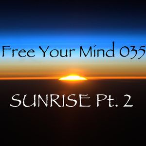 Free Your Mind 035: Sunrise Pt. 2