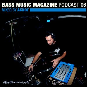 Bass music magazine podcast 6 by Aknot