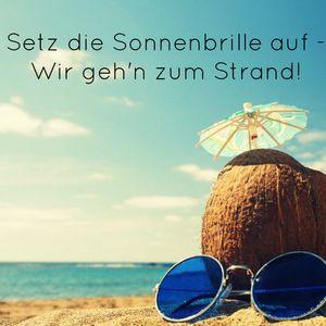 Setz' die Sonnenbrille auf - wir geh'n an den Strand!