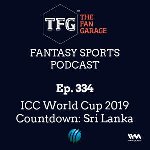 TFG Fantasy Sports Podcast Ep. 334: ICC World Cup 2019 Countdown: Sri Lanka