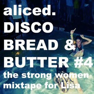 Disco, Bread & Butter #4; the strong women mixtape for Lisa