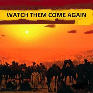 WATCH THEM COME AGAIN