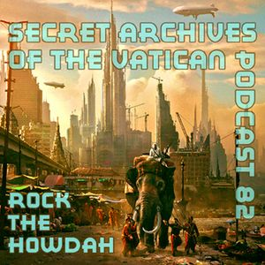 Rock the Howdah - Secret Archives of the Vatican Podcast 82