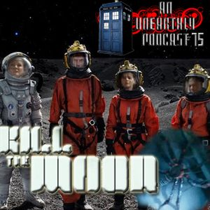 An Unearthly Podcast #75: Kill the Moon
