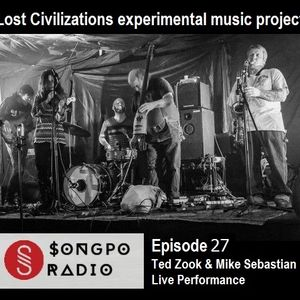 Song Po Radio Ep 27 - Ted Zook & Lost Civilizations Live