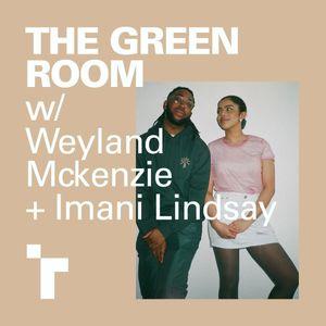 The Green Room - 9 April 2018 w/ Weyland McKenzie & Imani Lindsay