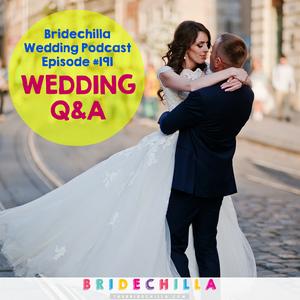 191- Bridechilla Wedding Q&A Thursday